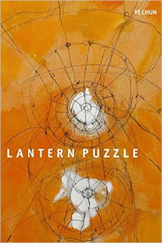 Lantern Puzzle by Ye Chun. Tupelo Press. March 2015. Paperback. $16.95