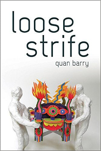 loose strife by Quan Barry. University of Pittsburgh Press. January 2015. Paperback. $15.95